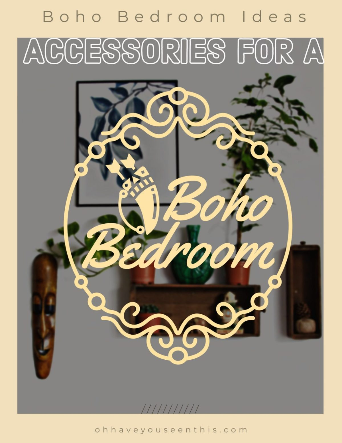 Accessories for a boho bedroom