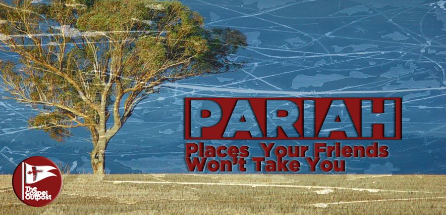 Pariah: Places Your Friends Won't Take You