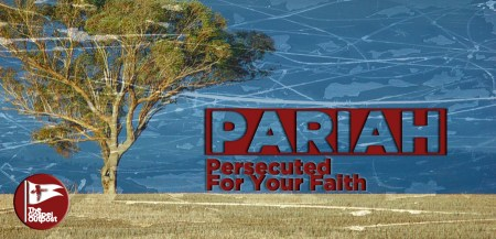 Pariah: Persecuted For Your Faith