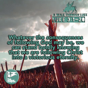 Whatever the consequences of following God may be, we can stand boldly knowing that we are following Christ into a victorious eternity.