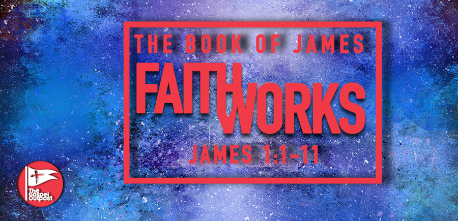 The Book of James: Faith and Works - James 1:1-11