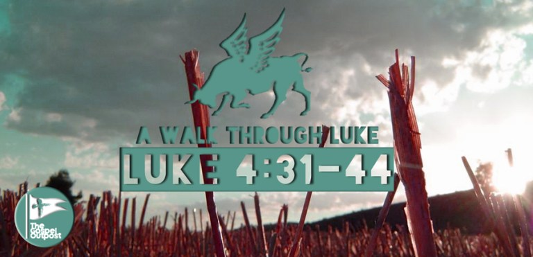 A Walk Through Luke 4:31-44