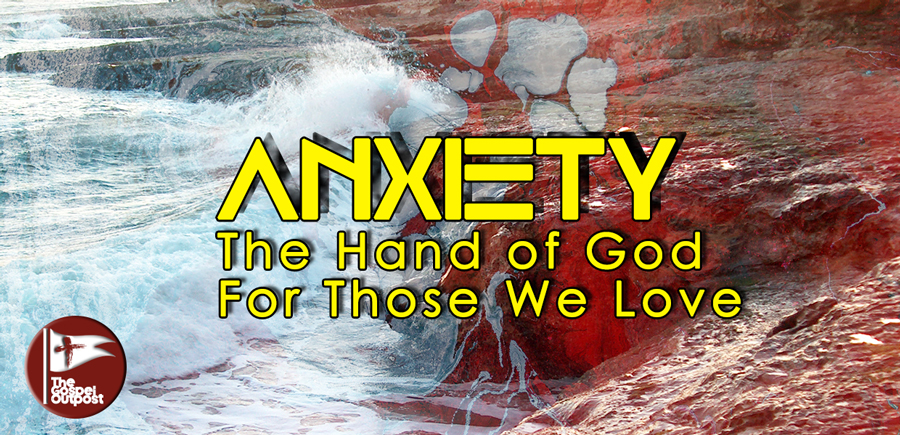 Anxiety: The Hand of God For Those We Love