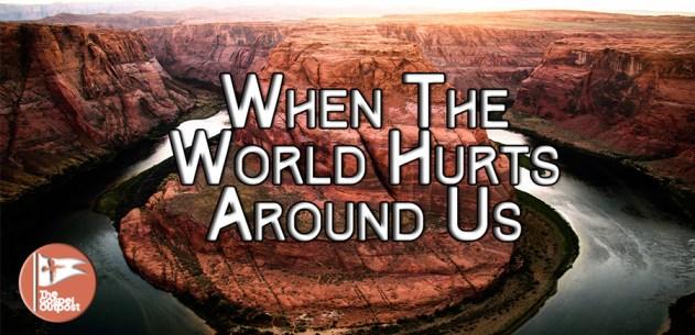 When The World Hurts Around Us