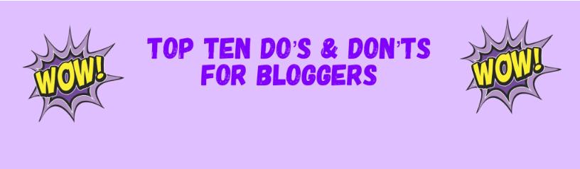 Top Ten Do's & Don'ts To Create A Successful Blog