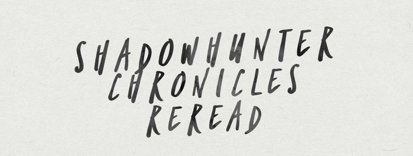 Shadowhunter Chronicles Reread Part One