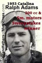 Adams, Ralph 1953 Catalina 200 & sm. motor winner, 1949 3rd Cactus Derby, 52 Big Bear 2nd