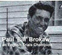 Brokaw, Paul 'Bill' 1951 So. Ca. Trials Champion, dad also named Paul. Kuhn fondly recalls his gracious mom, Neda & still has nice letter from her