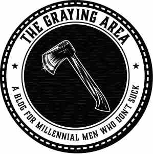 The Graying Area: A Blog for Millennial Men Who Don't Suck