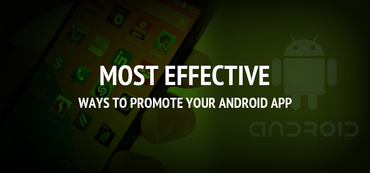 Most Effective Ways To Promote Your Android App
