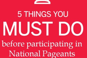 5 MUST do things before participating in a National Pageant