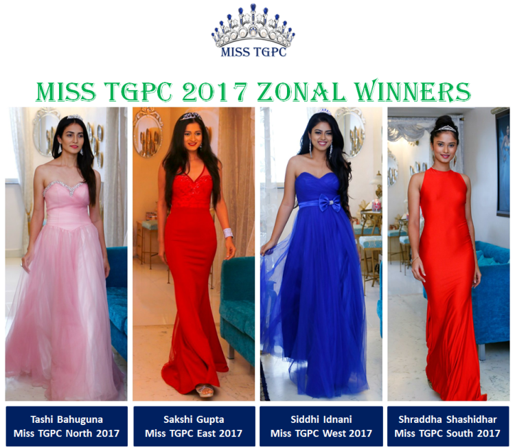 Miss TGPC North 2017: Tashi Bahuguna, Miss TGPC East 2017: Sakshi Gupta, Miss TGPC West 2017: Sakshi Idnani, Miss TGPC South 2017: Shraddha Shashidhar