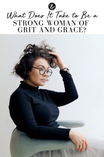 What Does It Take to Be a Strong Woman of Grit and Grace PIN