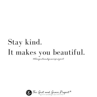 Stay Kind. It Makes You Beautiful.