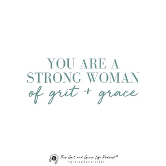 You are a Strong Woman of Grit + Grace; 5 Philosophies You Need for Your Grit and Grace Life - 083