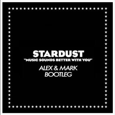 Stardust Music Sounds Better With You Alex & Mark Bootleg