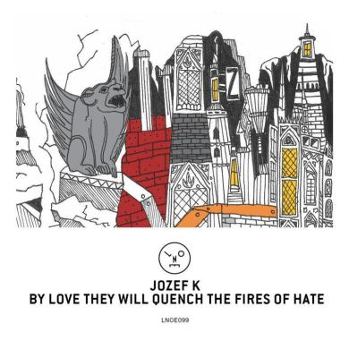 Jozef K By Love They Will Quench The Fires Of Hate EP