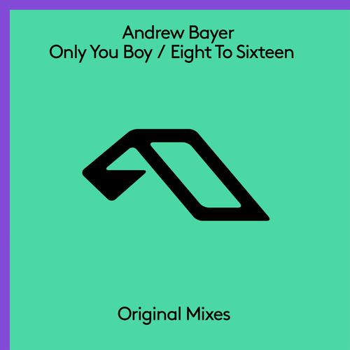 Andrew Bayer Only You Boy Eight To Sixteen Anjunabeats