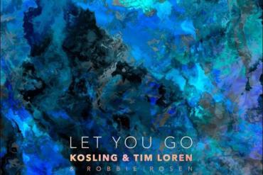 Kosling Let You Go Proximity Tim Loren Robbie Rosen