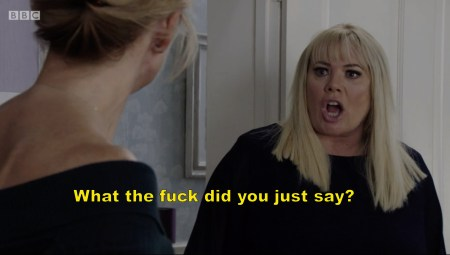 Sharon from EastEnders saying wtf did you just say