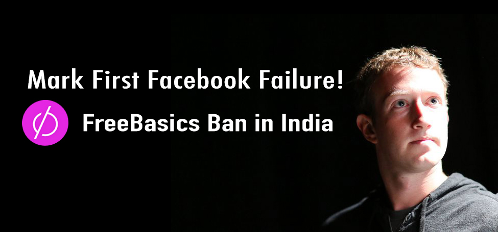 Mark First Facebook Failure ( FreeBasics Ban in India)