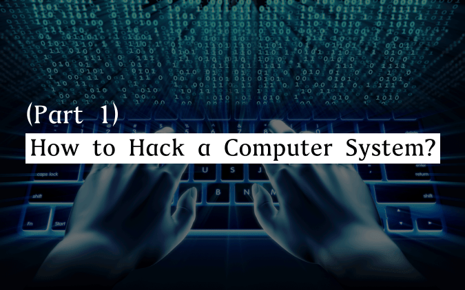 How to Hack a Computer System? (Part 1)