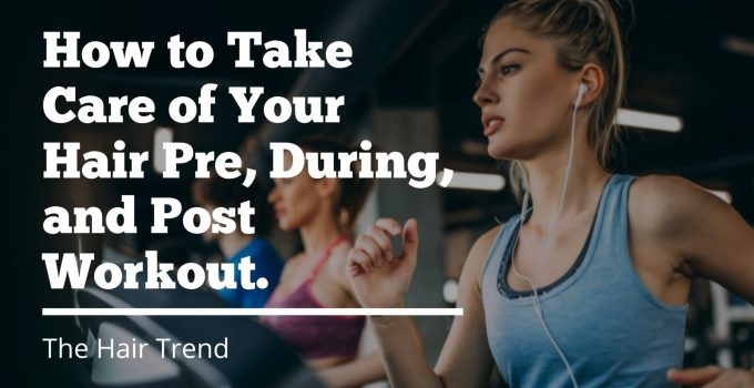 How to Take Care of Your Hair Pre, During, and Post WorkoutHow to Take Care of Your Hair Pre, During, and Post Workout