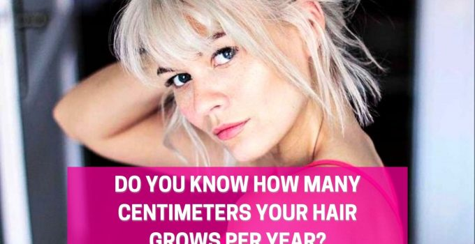 Do you know How many Centimeters Your Hair Grows Per Year