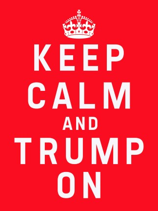 KEEP CALM AND TRUMP ON POSTER