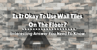 Is It Okay To Use Wall Tiles On The Floor? Interesting