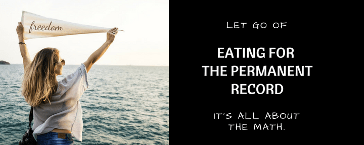 Let Go of Eating for the Permanent Record. It's All About the Math.