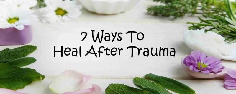 7 Ways to Heal After Trauma