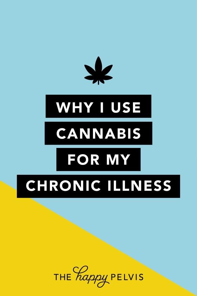 Why I use Medical Cannabis for my chronic illness