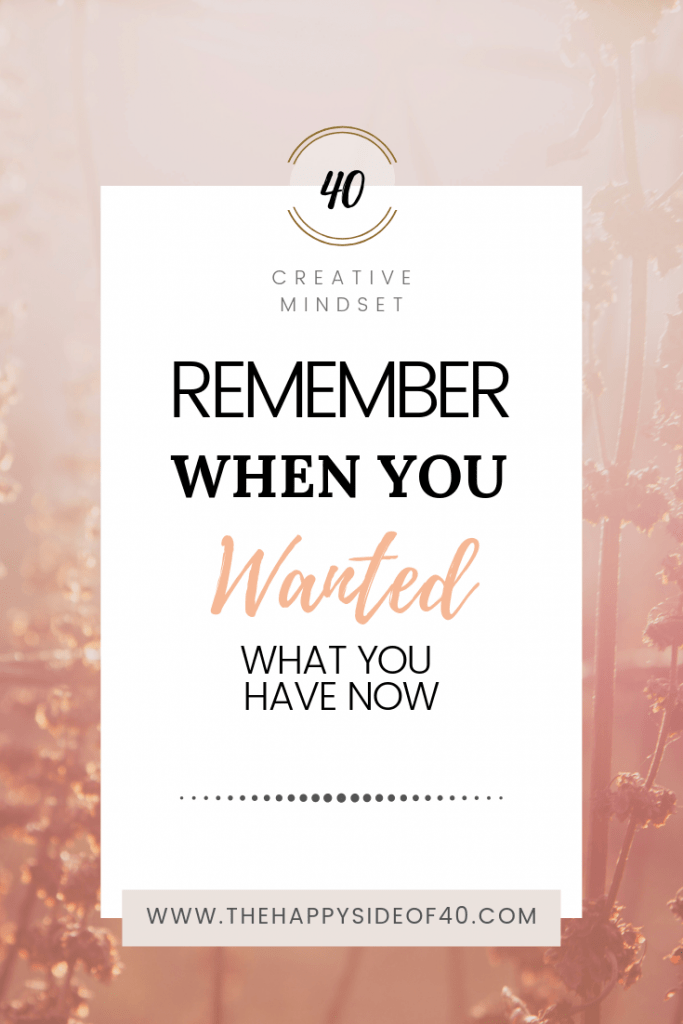 Remember when you wanted what you have now