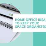 Home Office Ideas To Keep Your Space Organized