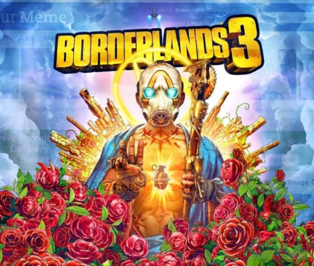 Borderlands 3 Script Finished After Day Of Browsing Knowyourmeme Com