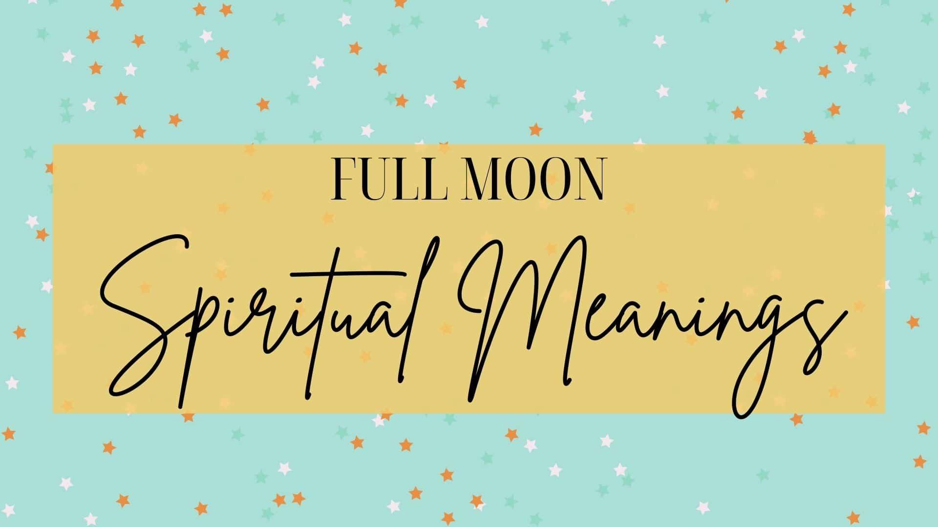 Full Moon Spiritual Meanings