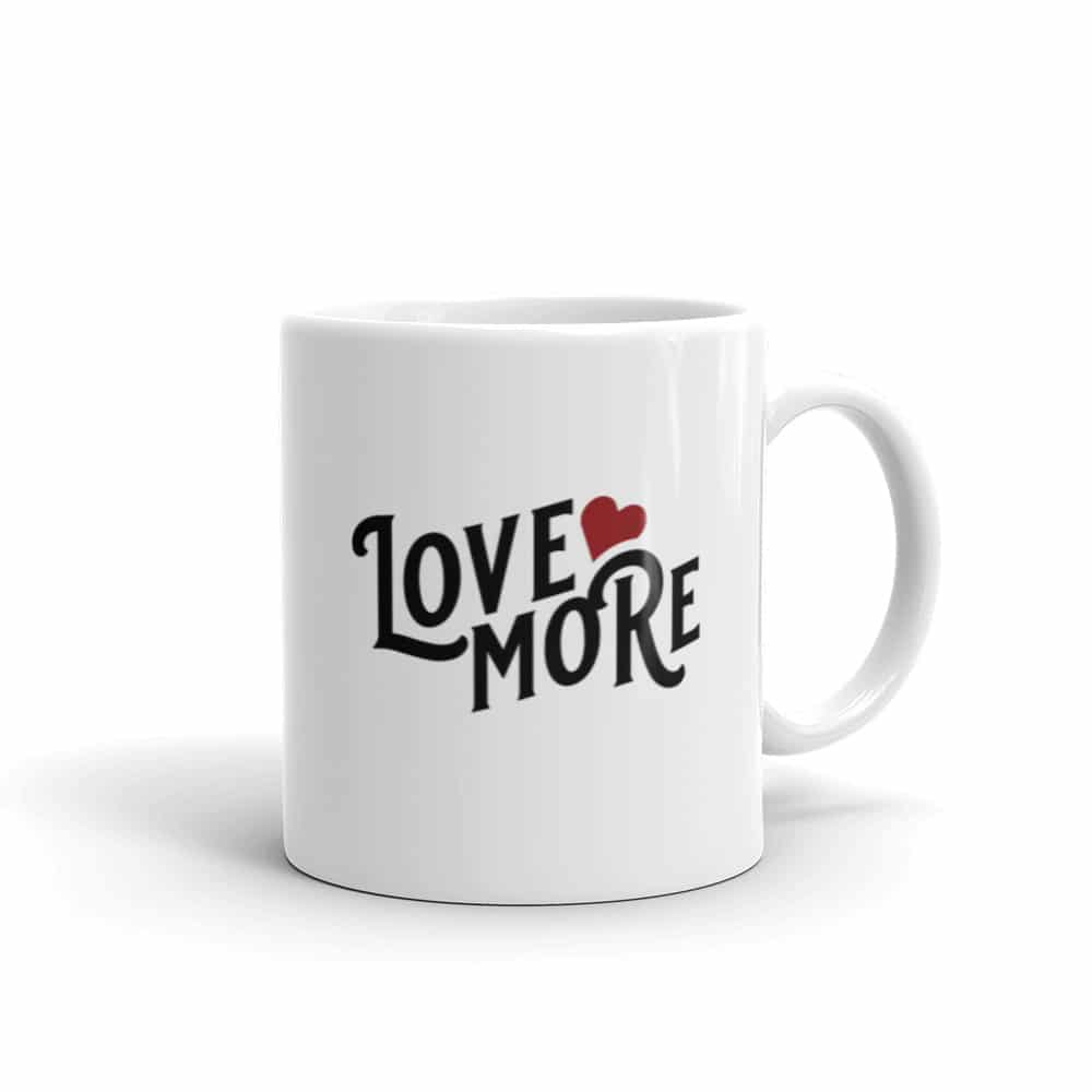 Love More inspirational mug