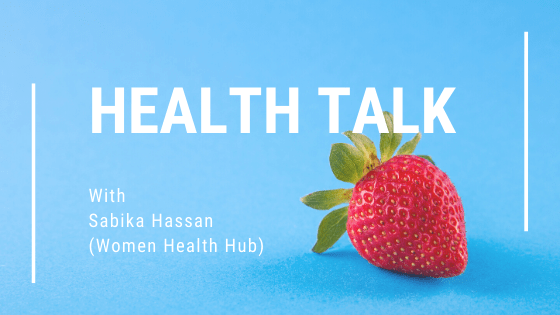 HEALTH TALK WITH SABIKA HASSAN