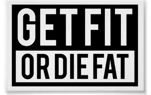 Get Fit or Die Fat