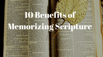 10 Benefits of Memorizing Scripture