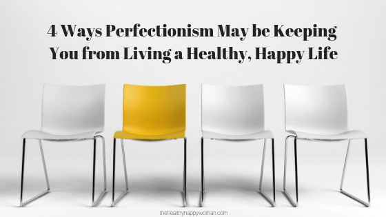 4 Ways Perfectionism May be Keeping you from Living a Healthy, Happy Life