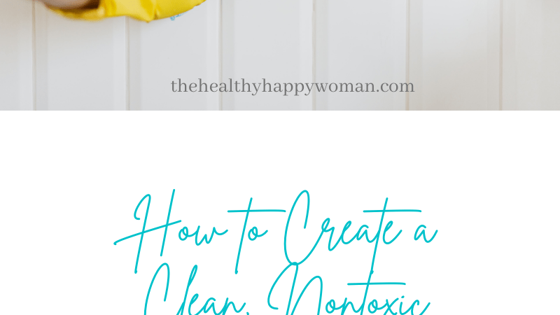How to Create a Clean, Nontoxic Home