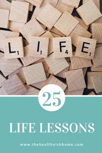 "It is that time of year that I get to ""turn"" another year older. With age really does come wisdom and awareness of how much you don't know. Even though I have so much more to learn here are 25 life lessons I have learned in the last 25 years. #lifelessons #advice #aging #wisdom"