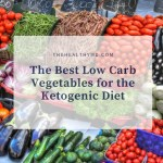 The 15 Best and Worst Low Carb Vegetables for the Keto Diet