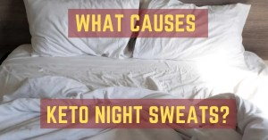 What causes keto night sweats? 5 Reasons why you're sweating at night.