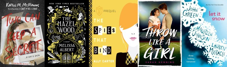Two Can Keep a Secret, The Hazel Wood, The Spies that Bind, Throw Like a Girl, and Let It Snow