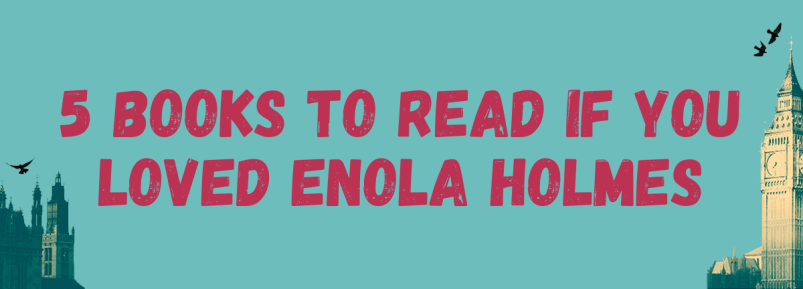 5 Books to Read If You Loved Enola Holmes