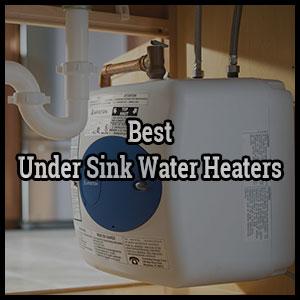 best under sink water heater reviews