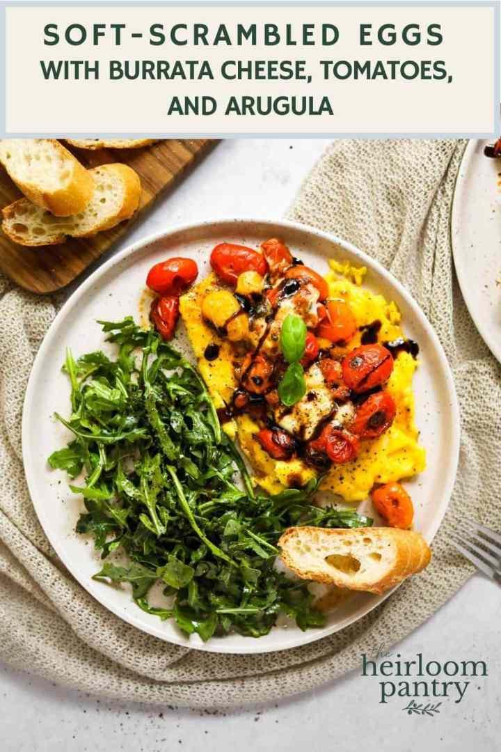 Soft-Scrambled Eggs with Burrata Cheese, Tomatoes, Arugula - The Heirloom Pantry Pin